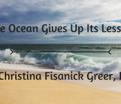 The Ocean Gives Up Its Lessonby Christina Fisanick Greer, PhD